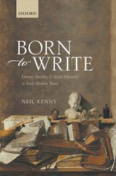 Born to Write: Literary Families and Social Hierarchy in Early Modern France
