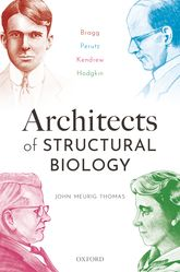 Architects of Structural BiologyBragg, Perutz, Kendrew, Hodgkin