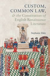 Custom, Common Law, and the Constitution of English Renaissance Literature