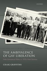 The Ambivalence of Gay LiberationMale Homosexual Politics in 1970s West Germany