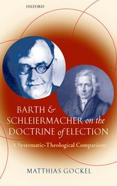 Barth and Schleiermacher on the Doctrine of ElectionA Systematic-Theological Comparison