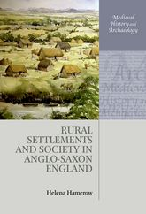 Rural Settlements and Society in Anglo-Saxon England