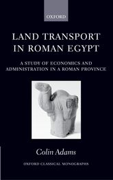 Land Transport in Roman EgyptA Study of Economics and Administration in a Roman Province