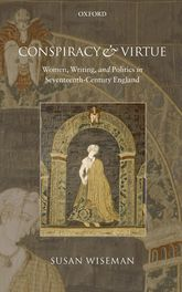 Conspiracy and VirtueWomen, Writing, and Politics in Seventeenth-Century England