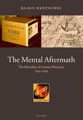 The Mental Aftermath: The Mentality of German Physicists 1945-1949