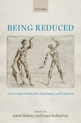 Being ReducedNew Essays on Reduction, Explanation, and Causation