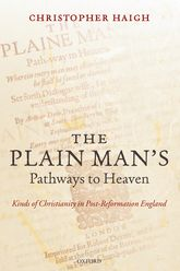 The Plain Man's Pathways to Heaven: Kinds of Christianity in Post-Reformation England, 1570–1640
