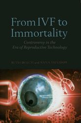 From IVF to Immortality: Controversy in the Era of Reproductive Technology
