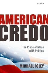 American CredoThe Place of Ideas in US Politics