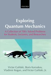 Exploring Quantum MechanicsA Collection of 700+ Solved Problems for Students, Lecturers, and Researchers