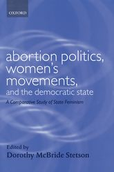 Abortion Politics, Women's Movements, and the Democratic StateA Comparative Study of State Feminism