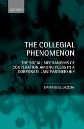 The Collegial PhenomenonThe Social Mechanisms of Cooperation Among Peers in a Corporate Law Partnership