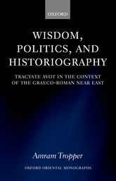 Wisdom, Politics, and Historiography: Tractate Avot in the Context of the Graeco-Roman Near East