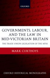 Governments, Labour, and the Law in Mid-Victorian Britain: The Trade Union Legislation of the 1870s