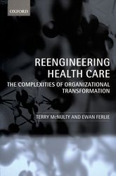 Reengineering Health CareThe Complexities of Organizational Transformation