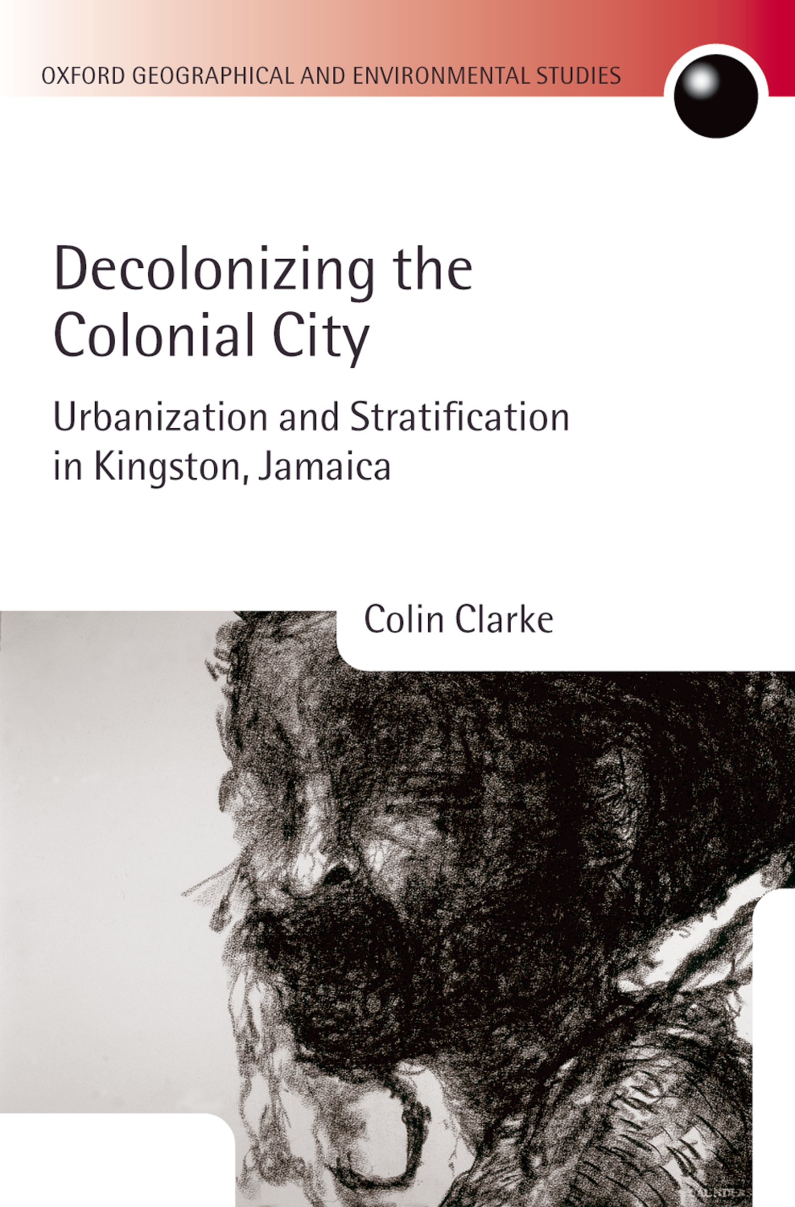 Decolonizing the Colonial CityUrbanization and Stratification in Kingston, Jamaica