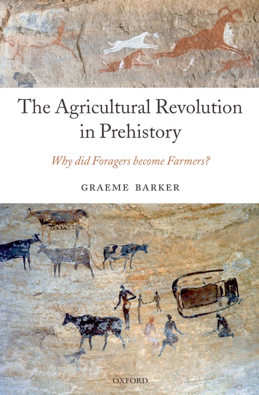 The Agricultural Revolution in PrehistoryWhy did Foragers become Farmers?