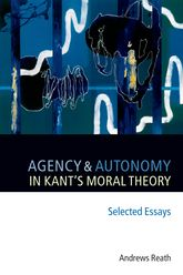 Agency and Autonomy in Kant's Moral TheorySelected Essays