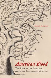 American BloodThe Ends of the Family in American Literature, 1850-1900