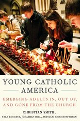 Young Catholic AmericaEmerging Adults In, Out of, and Gone from the Church