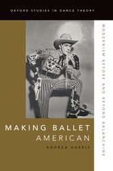 Making Ballet AmericanModernism Before and Beyond Balanchine