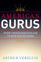 American GurusFrom Transcendentalism to New Age Religion