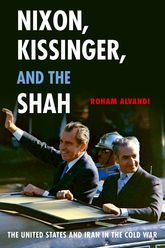 Nixon, Kissinger, and the ShahThe United States and Iran in the Cold War