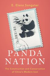 Panda NationThe Construction and Conservation of China's Modern Icon
