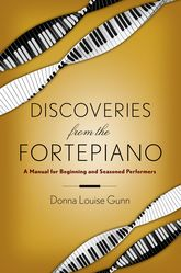 Discoveries from the FortepianoA Manual for Beginners and Seasoned Performers