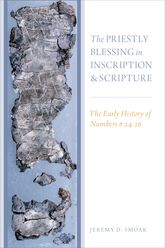 The Priestly Blessing in Inscription and ScriptureThe Early History of Numbers 6:24-26