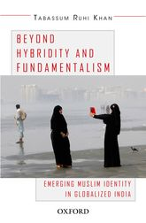Beyond Hybridity and FundamentalismEmerging Muslim Identity in Globalized India