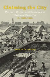 Claiming the CityProtest, Crime, and Scandals in Colonial Calcutta, c. 1860-1920