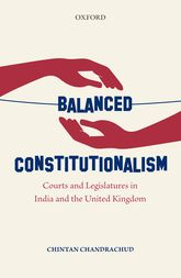 Balanced ConstitutionalismCourts and Legislatures in India and the United Kingdom