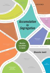 Accumulation by Segregation: Muslim Localities in Delhi