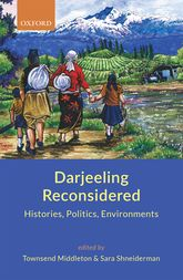 Darjeeling ReconsideredHistories, Politics, Environments