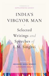 India's Vibgyor ManSelected Writings and Speeches of L.M. Singhvi