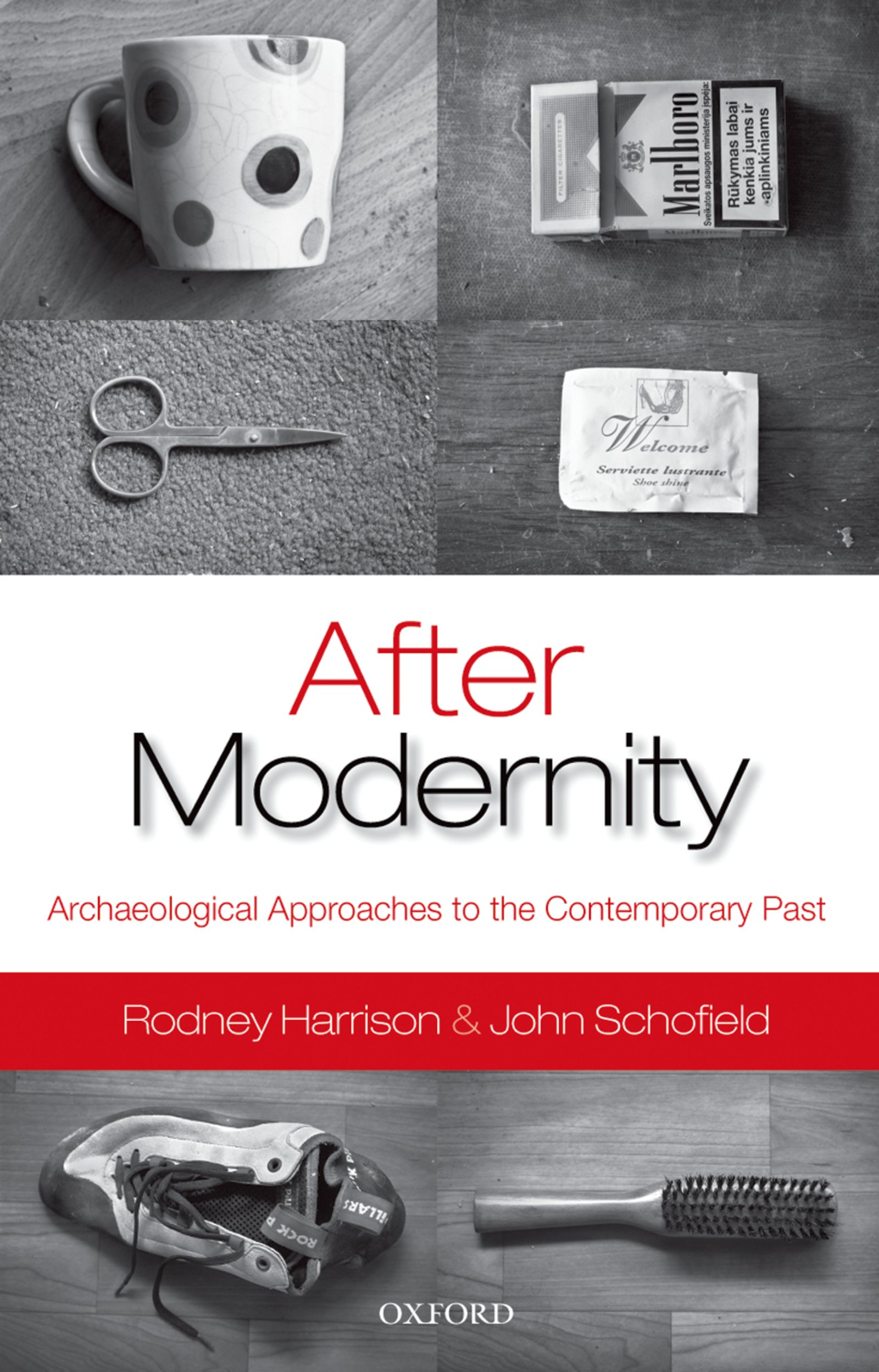After ModernityArchaeological Approaches to the Contemporary Past
