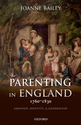 Parenting in England 1760-1830Emotion, Identity, and Generation