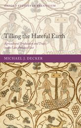 Tilling the Hateful EarthAgricultural Production and Trade in the Late Antique East