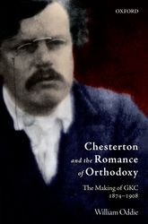 Chesterton and the Romance of OrthodoxyThe Making of GKC, 1874-1908