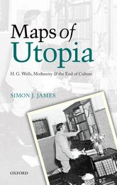 Maps of UtopiaH. G. Wells, Modernity and the End of Culture