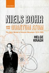 Niels Bohr and the Quantum AtomThe Bohr Model of Atomic Structure 1913–1925