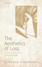 The Aesthetics of LossGerman Women's Art of the First World War