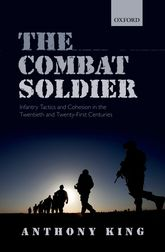 The Combat SoldierInfantry Tactics and Cohesion in the Twentieth and Twenty-First Centuries