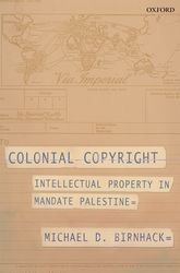 Colonial CopyrightIntellectual Property in Mandate Palestine