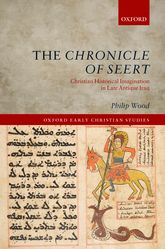 The Chronicle of SeertChristian Historical Imagination in Late Antique Iraq