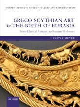Greco-Scythian Art and the Birth of EurasiaFrom Classical Antiquity to Russian Modernity