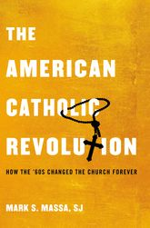 The American Catholic RevolutionHow the Sixties Changed the Church Forever