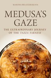 Medusa's GazeThe Extraordinary Journey of the Tazza Farnese