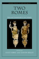 Two RomesRome and Constantinople in Late Antiquity